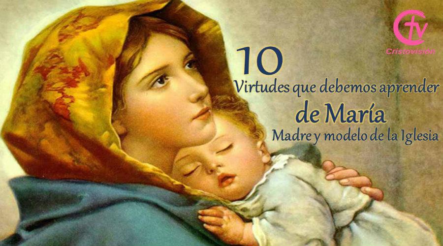 10 virtudes que debemos aprender de María, Madre y modelo de la Iglesia