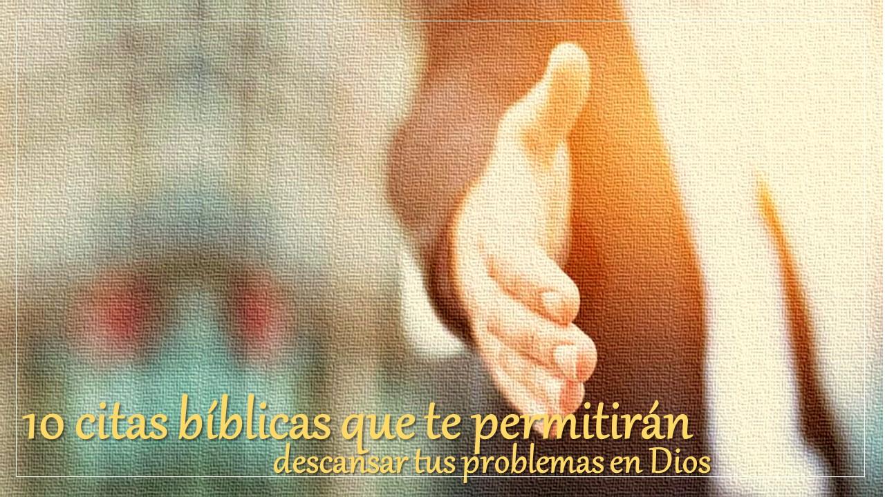 10 citas bíblicas que te permitirán descansar tus problemas en Dios