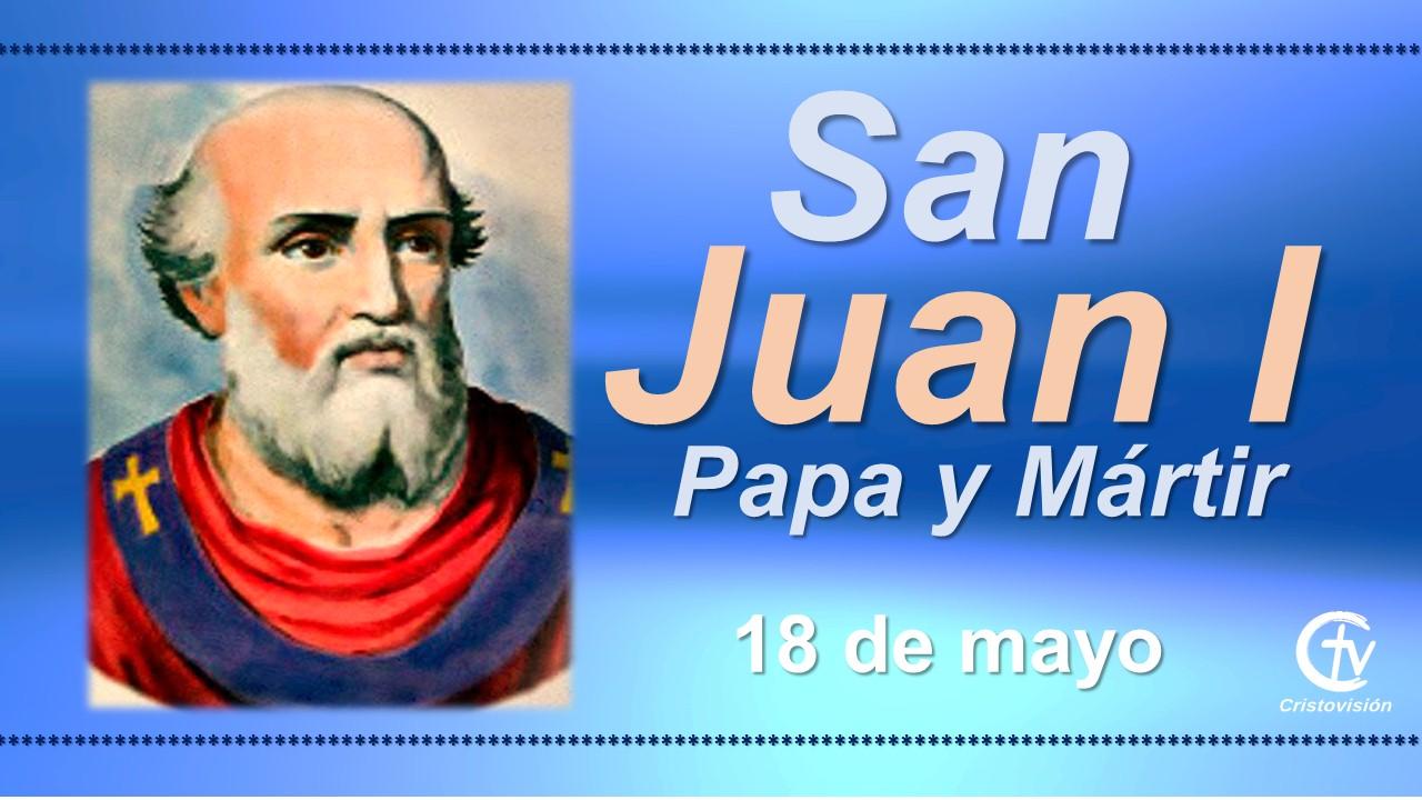 SANTO DEL DÍA    Hoy celebramos a San Juan I, Papa y Mártir