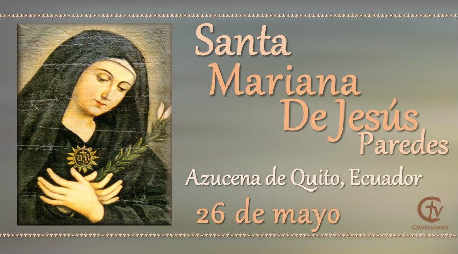 SANTO DEL DÍA    Santa Mariana de Jesús Paredes, santoral, 26 de mayo, Canal Cristovisión, calendario litúrgico