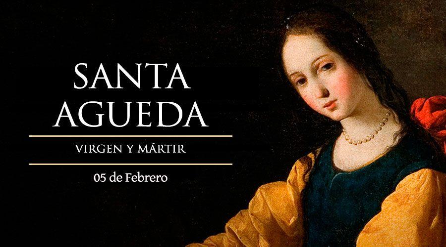 SANTO DE DÍA    Santa Agueda, virgen y mártir