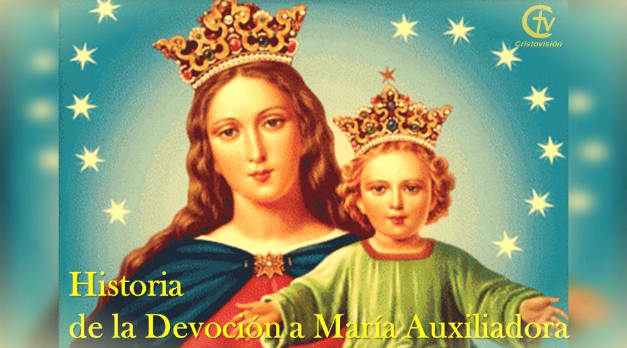 Historia de la Devoción a María Auxiliadora, canal cristovisión, 24 de mayo, fiesta, calendario litúrgico