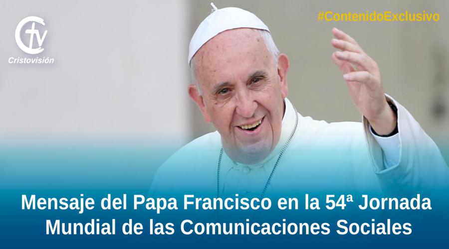 Mensaje del Papa Francisco en la 54 JORNADA AMUNDIAL DE LAS COMUNICACIONES