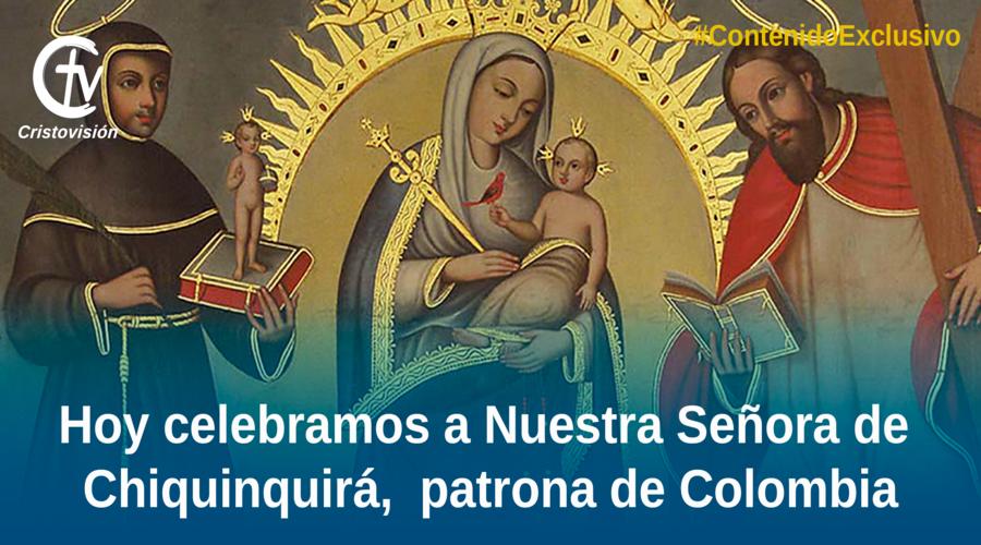HOY CELEBRAMOS A LA VIRGEN DE CHIQUINQUIRÁ