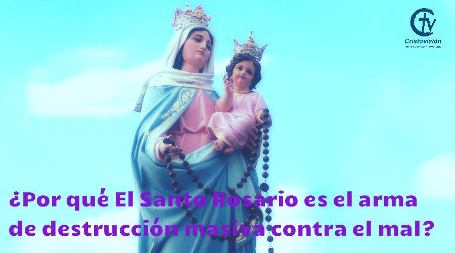 ¿Por qué El Santo Rosario es el arma de destrucción masiva contra el mal?